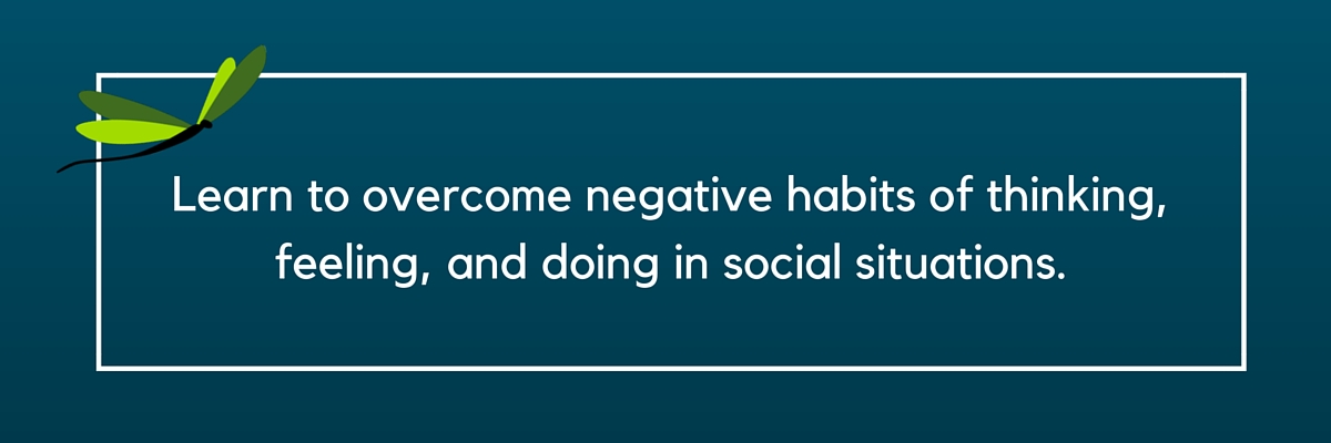 Learn to overcome negative habits of thinking feeling and doing in social situations